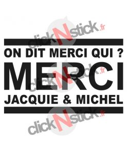 stickers On dit merci qui ? Merci Jacquie et Michel