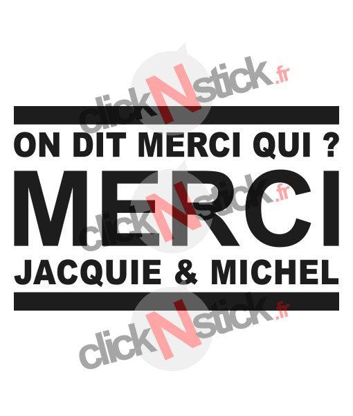 stickers On dit merci qui ? Merci Jacquie et Michel