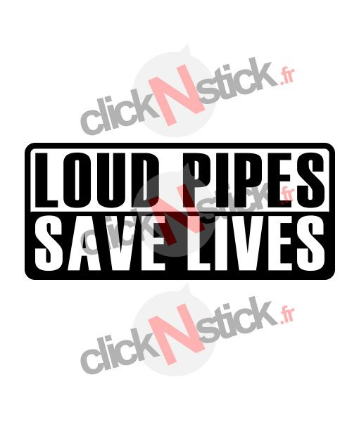 loud pipes save lives sticker